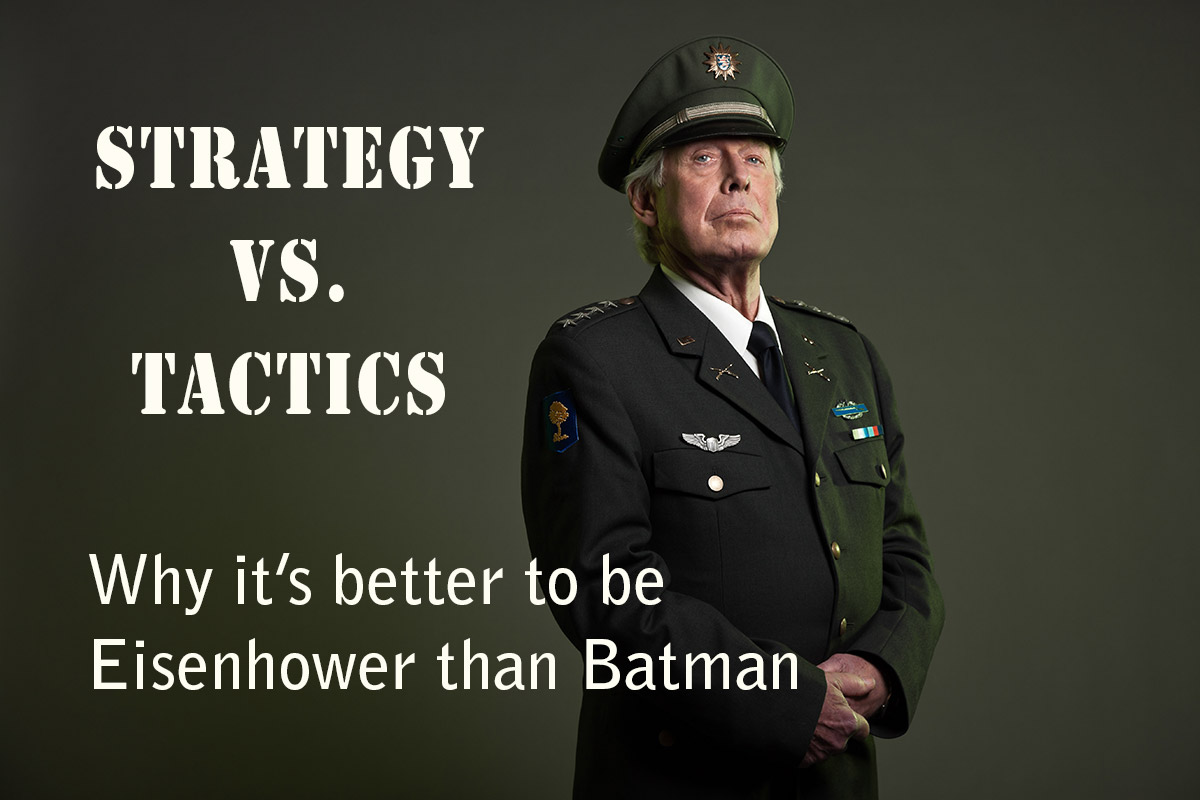 Strategy vs. Tactics: Why it's better to Eisenhower than Batman, photo of army general
